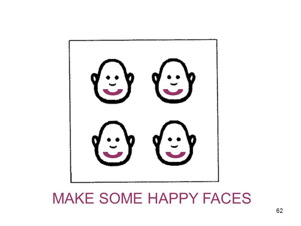 MAKE SOME HAPPY FACES