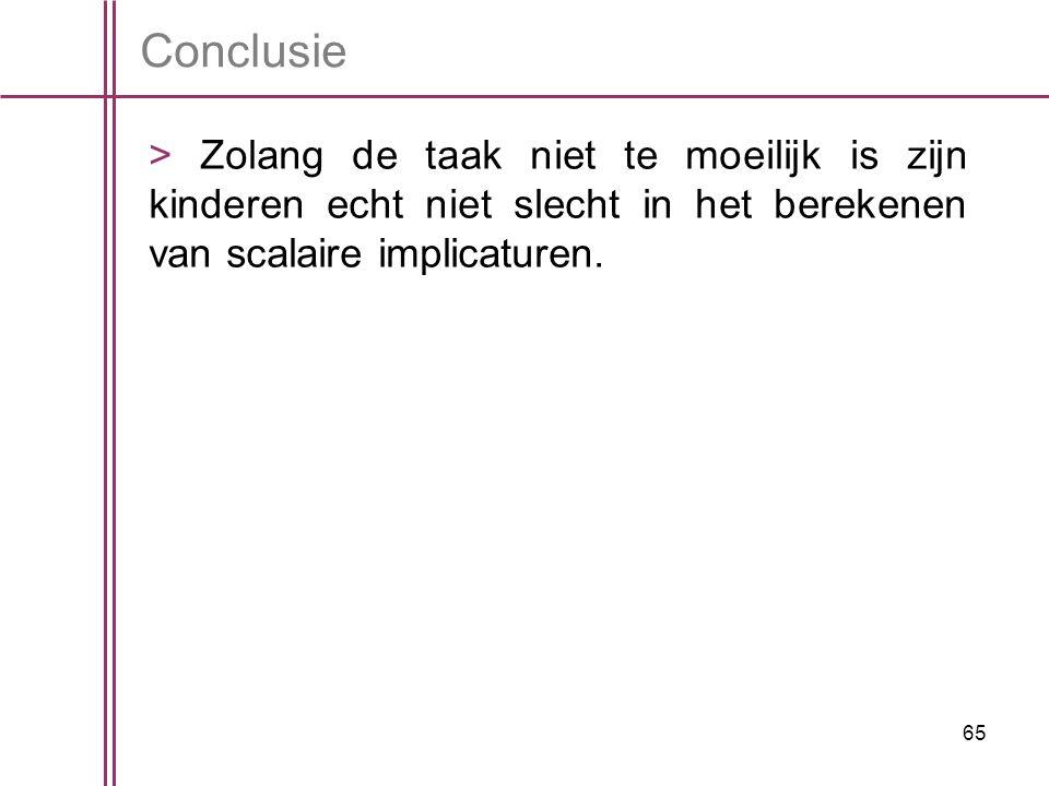 Conclusie > Zolang de taak niet te moeilijk is zijn kinderen echt niet slecht in het berekenen van scalaire implicaturen.
