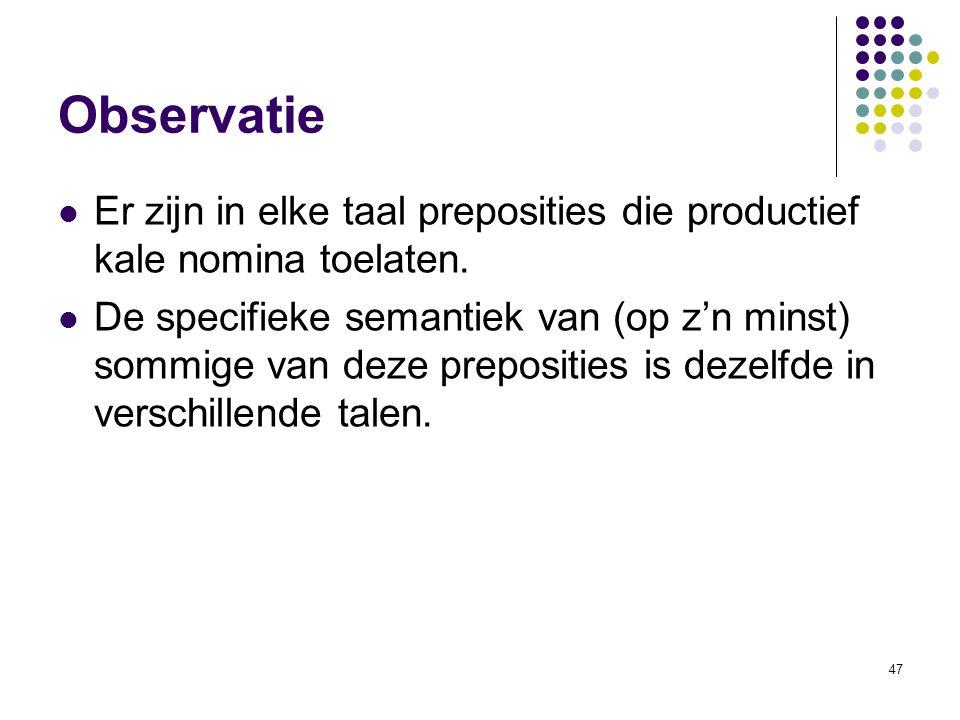 Observatie Er zijn in elke taal preposities die productief kale nomina toelaten.