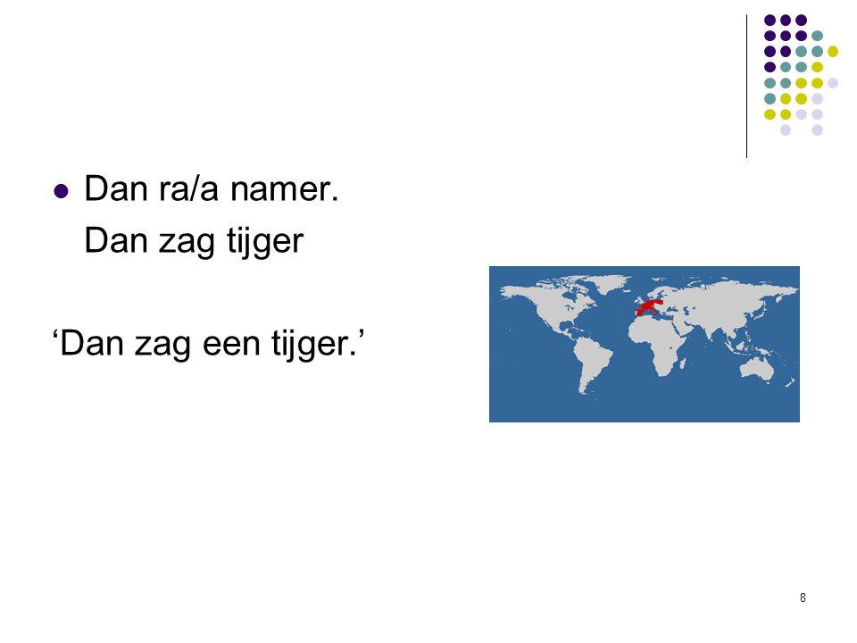 Dan ra/a namer. Dan zag tijger 'Dan zag een tijger.'