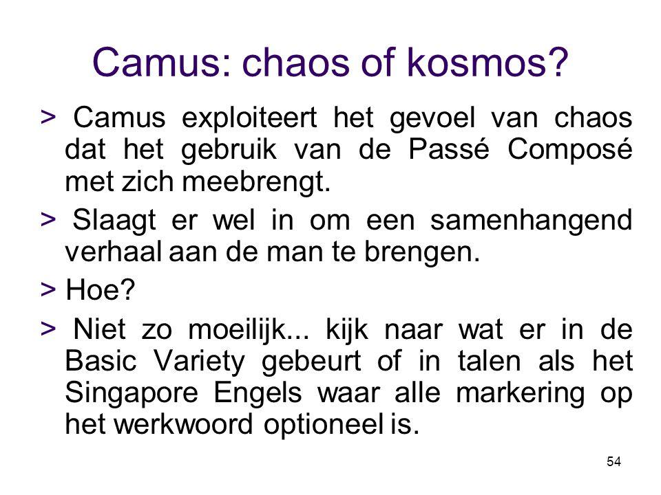 Camus: chaos of kosmos > Camus exploiteert het gevoel van chaos dat het gebruik van de Passé Composé met zich meebrengt.