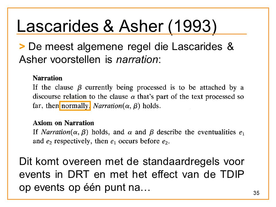 Lascarides & Asher (1993) > De meest algemene regel die Lascarides & Asher voorstellen is narration: