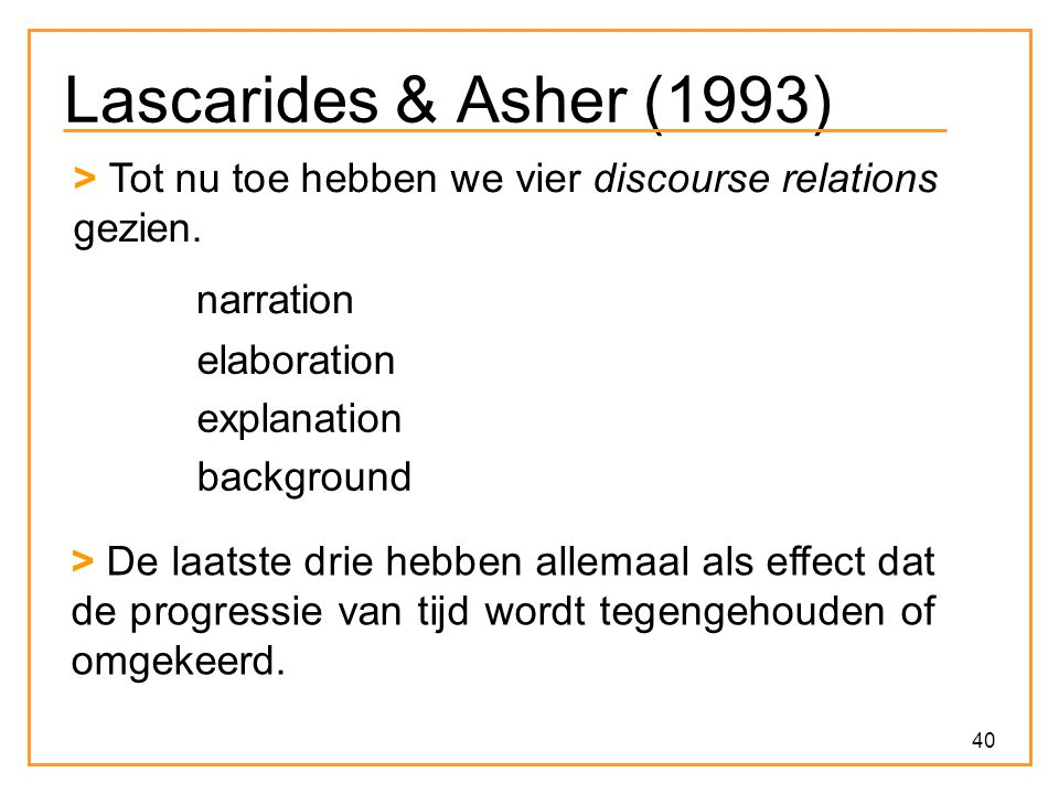 Lascarides & Asher (1993) > Tot nu toe hebben we vier discourse relations gezien. narration. elaboration.