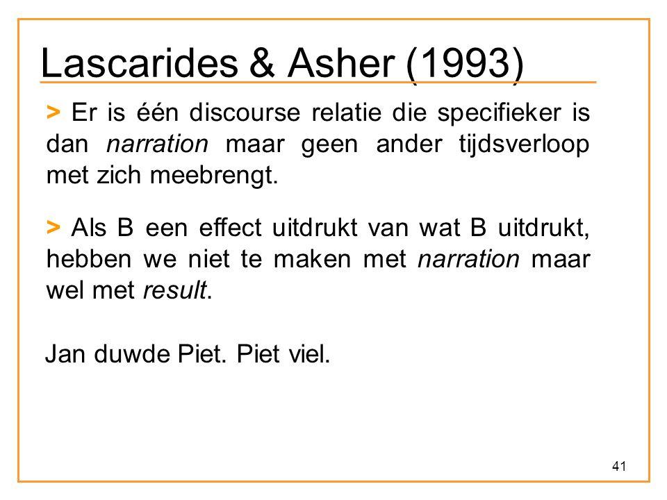 Lascarides & Asher (1993) > Er is één discourse relatie die specifieker is dan narration maar geen ander tijdsverloop met zich meebrengt.