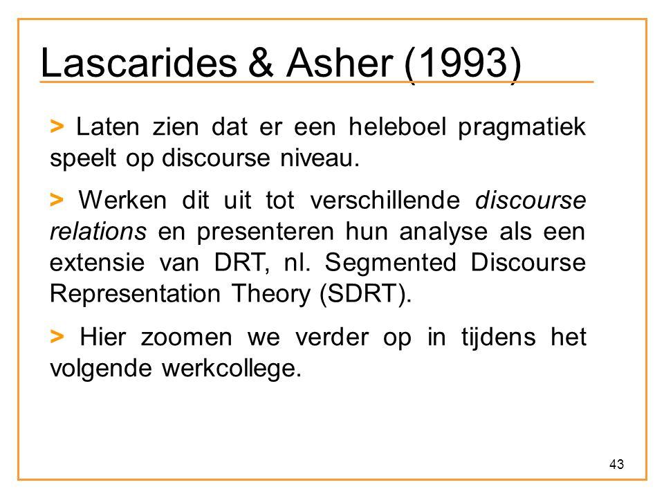 Lascarides & Asher (1993) > Laten zien dat er een heleboel pragmatiek speelt op discourse niveau.