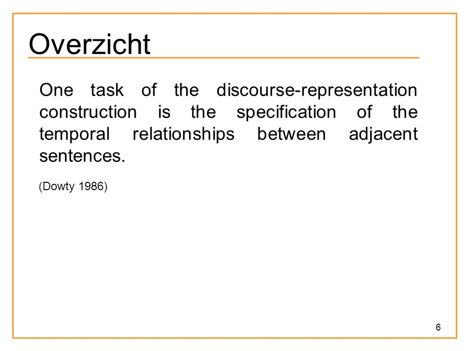 Overzicht One task of the discourse-representation construction is the specification of the temporal relationships between adjacent sentences.