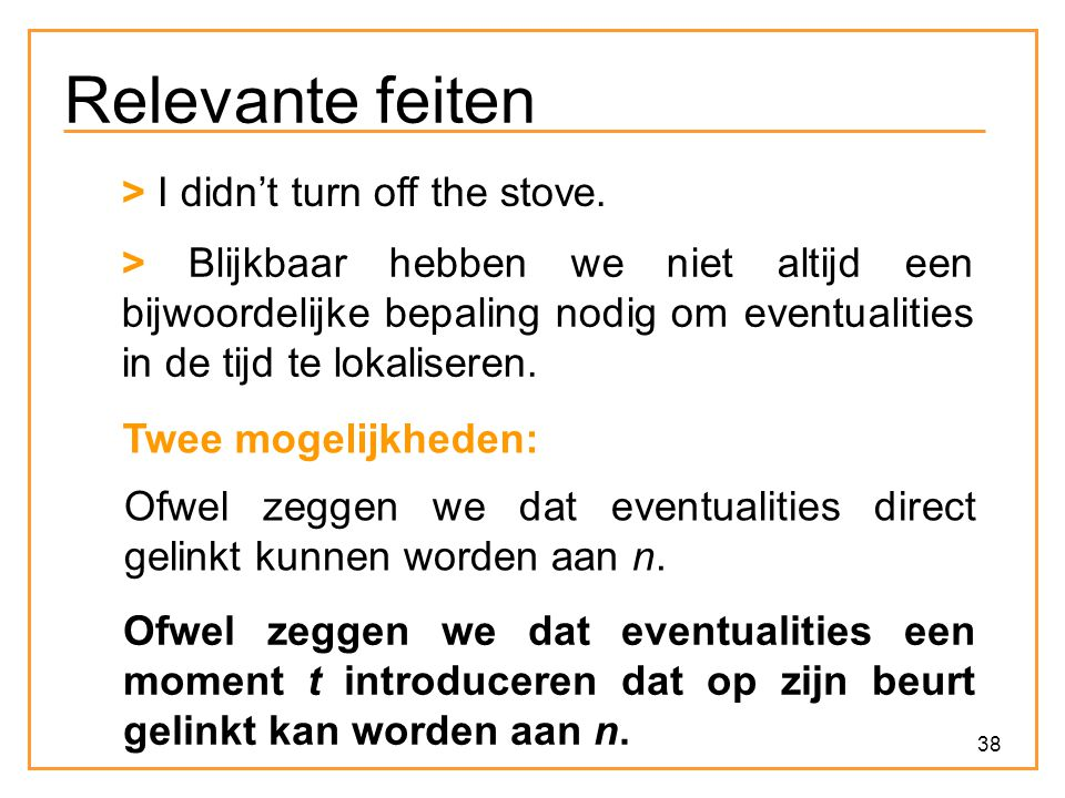 Relevante feiten > I didn't turn off the stove.