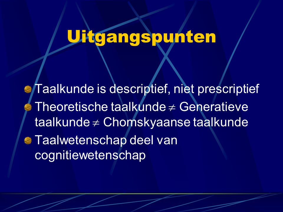 Uitgangspunten Taalkunde is descriptief, niet prescriptief
