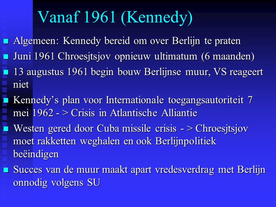 Vanaf 1961 (Kennedy) Algemeen: Kennedy bereid om over Berlijn te praten. Juni 1961 Chroesjtsjov opnieuw ultimatum (6 maanden)