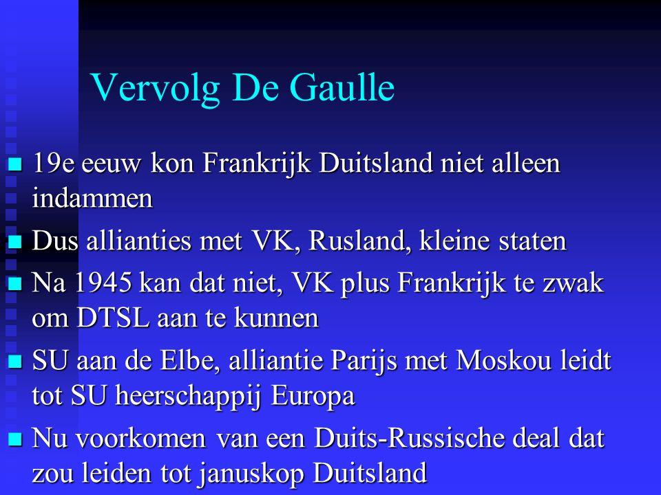 Vervolg De Gaulle 19e eeuw kon Frankrijk Duitsland niet alleen indammen. Dus allianties met VK, Rusland, kleine staten.