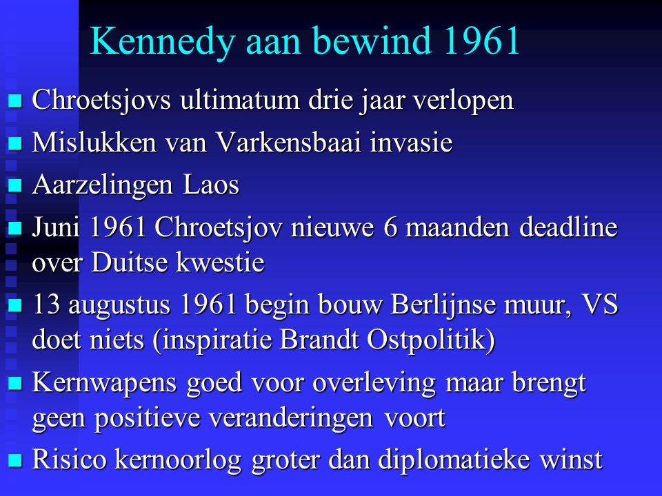 Kennedy aan bewind 1961 Chroetsjovs ultimatum drie jaar verlopen