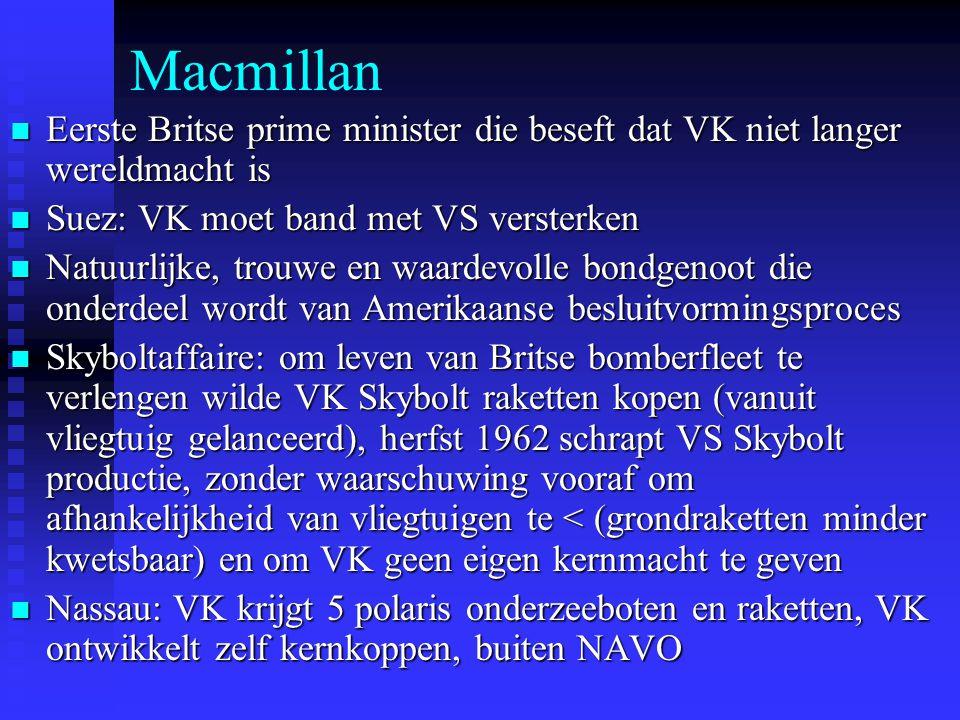 Macmillan Eerste Britse prime minister die beseft dat VK niet langer wereldmacht is. Suez: VK moet band met VS versterken.