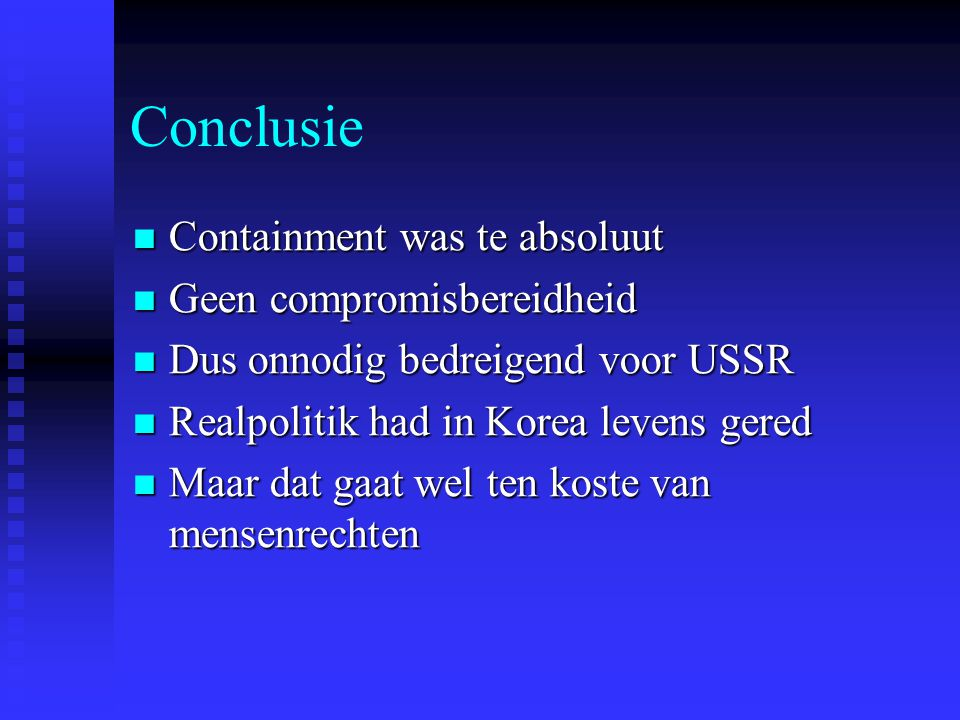 Conclusie Containment was te absoluut Geen compromisbereidheid