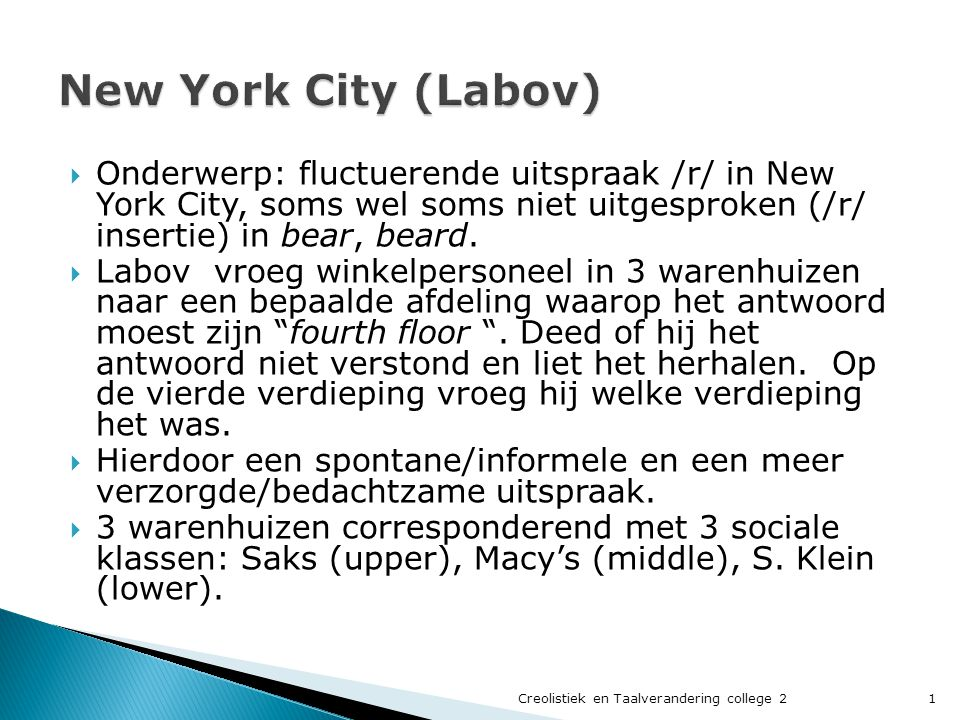 New York City (Labov) Onderwerp: fluctuerende uitspraak /r/ in New York City, soms wel soms niet uitgesproken (/r/ insertie) in bear, beard.