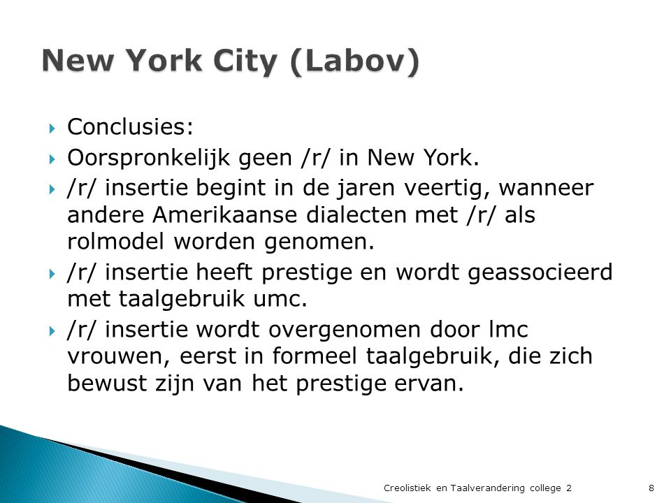 New York City (Labov) Conclusies: Oorspronkelijk geen /r/ in New York.