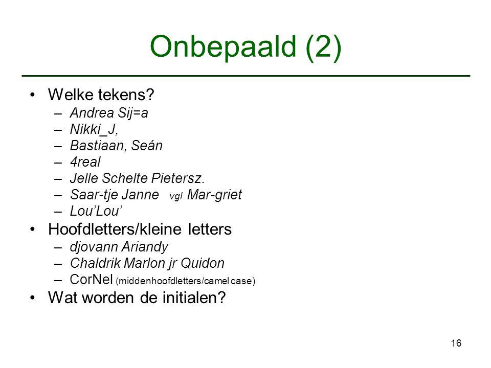 Onbepaald (2) Welke tekens Hoofdletters/kleine letters