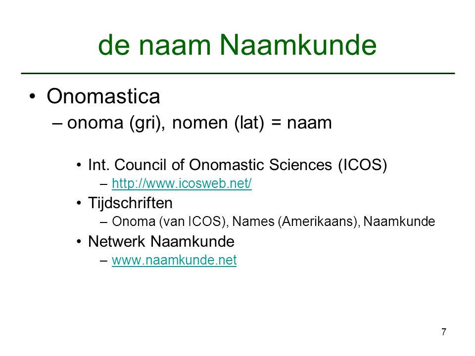 de naam Naamkunde Onomastica onoma (gri), nomen (lat) = naam