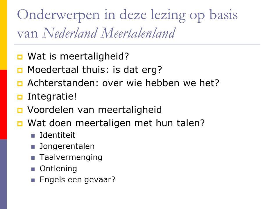 Onderwerpen in deze lezing op basis van Nederland Meertalenland
