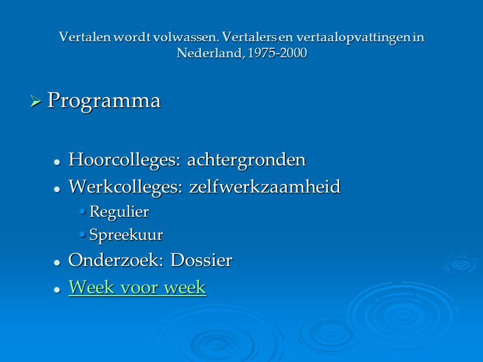 Programma Hoorcolleges: achtergronden Werkcolleges: zelfwerkzaamheid