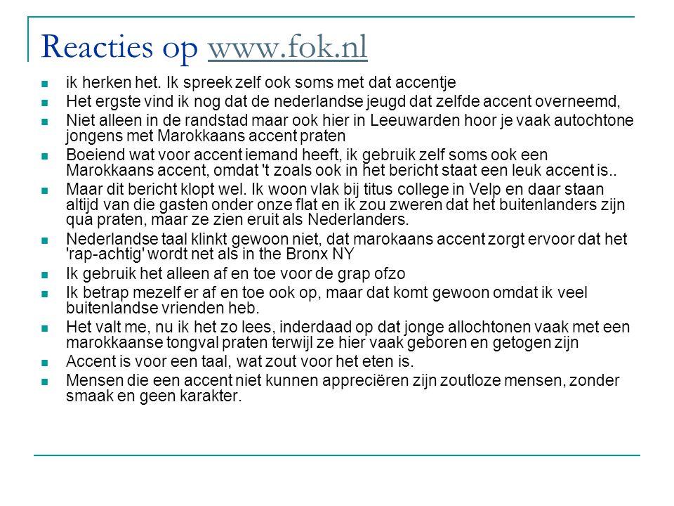Reacties op www.fok.nl ik herken het. Ik spreek zelf ook soms met dat accentje.
