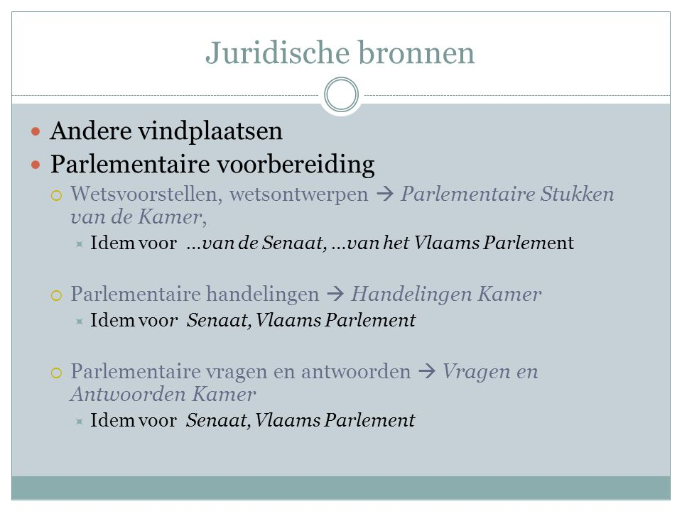 Juridische bronnen Andere vindplaatsen Parlementaire voorbereiding