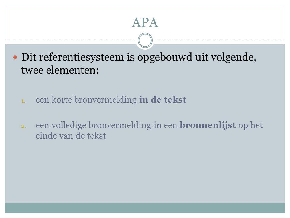 APA Dit referentiesysteem is opgebouwd uit volgende, twee elementen: