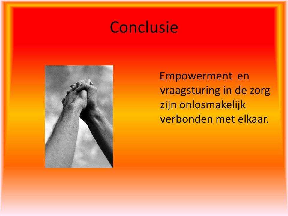 Conclusie Empowerment en vraagsturing in de zorg zijn onlosmakelijk verbonden met elkaar.