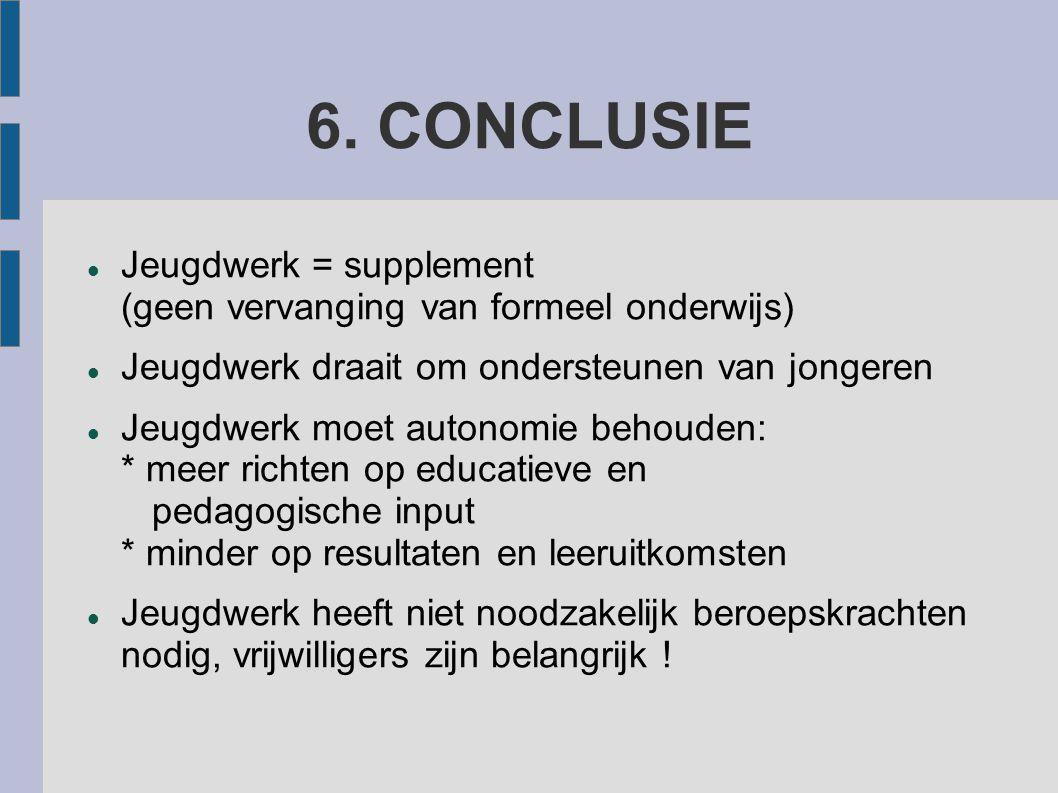 6. CONCLUSIE Jeugdwerk = supplement (geen vervanging van formeel onderwijs) Jeugdwerk draait om ondersteunen van jongeren.