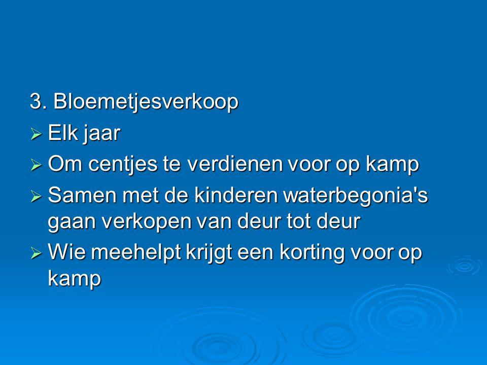 3. Bloemetjesverkoop Elk jaar. Om centjes te verdienen voor op kamp. Samen met de kinderen waterbegonia s gaan verkopen van deur tot deur.