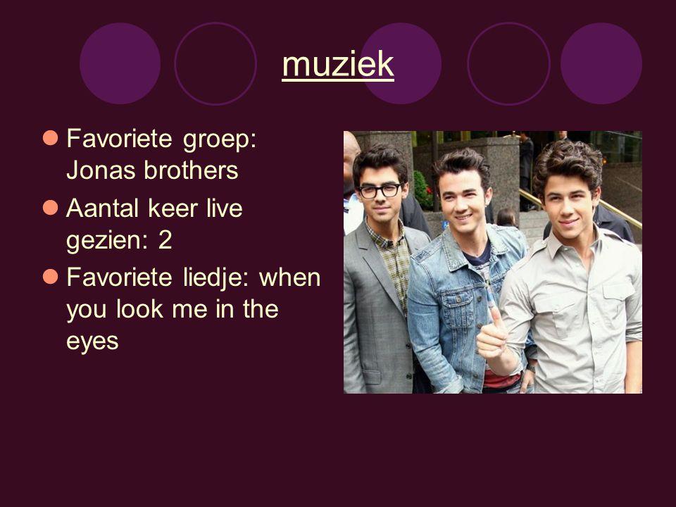 muziek Favoriete groep: Jonas brothers Aantal keer live gezien: 2