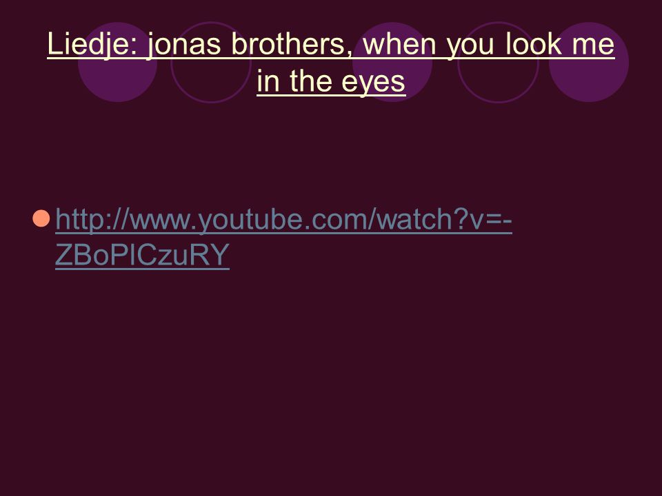 Liedje: jonas brothers, when you look me in the eyes