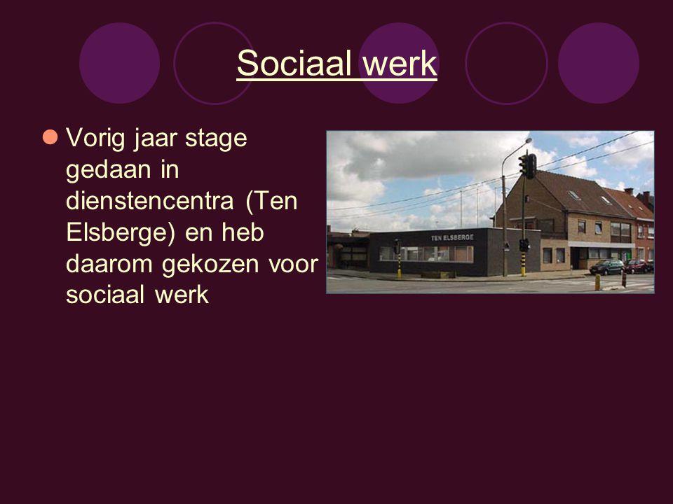 Sociaal werk Vorig jaar stage gedaan in dienstencentra (Ten Elsberge) en heb daarom gekozen voor sociaal werk.