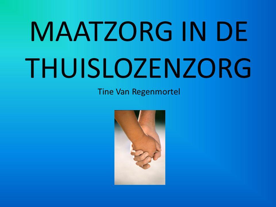 MAATZORG IN DE THUISLOZENZORG Tine Van Regenmortel