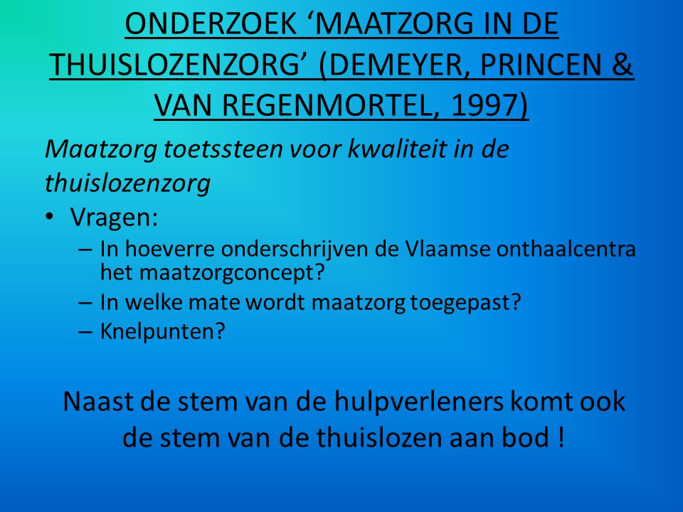 ONDERZOEK 'MAATZORG IN DE THUISLOZENZORG' (DEMEYER, PRINCEN & VAN REGENMORTEL, 1997)