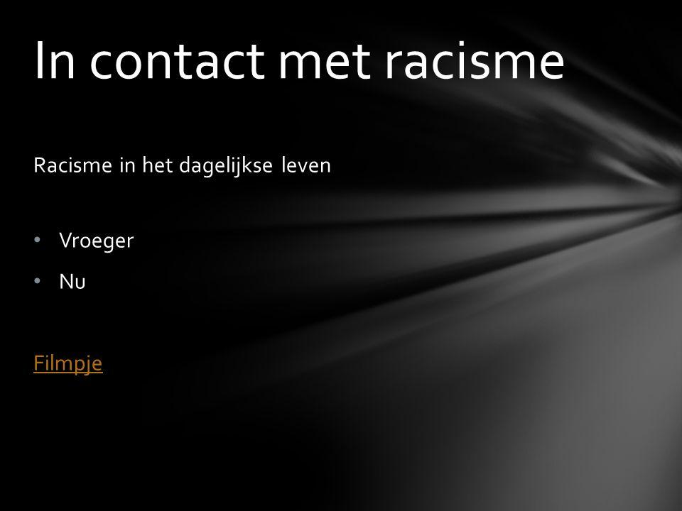 In contact met racisme Racisme in het dagelijkse leven Vroeger Nu