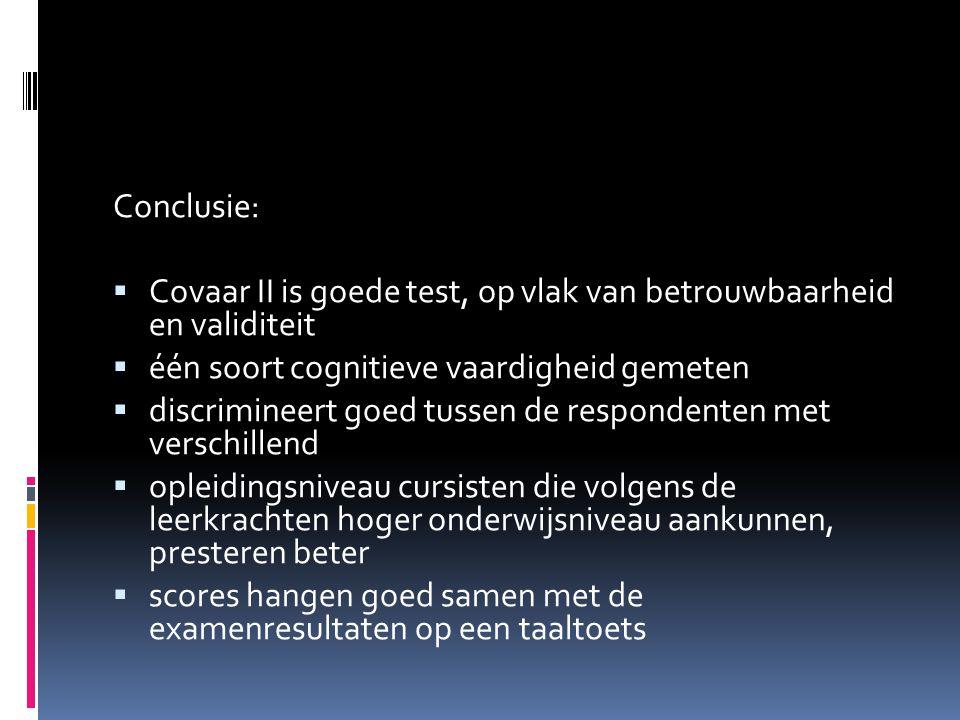Conclusie: Covaar II is goede test, op vlak van betrouwbaarheid en validiteit. één soort cognitieve vaardigheid gemeten.