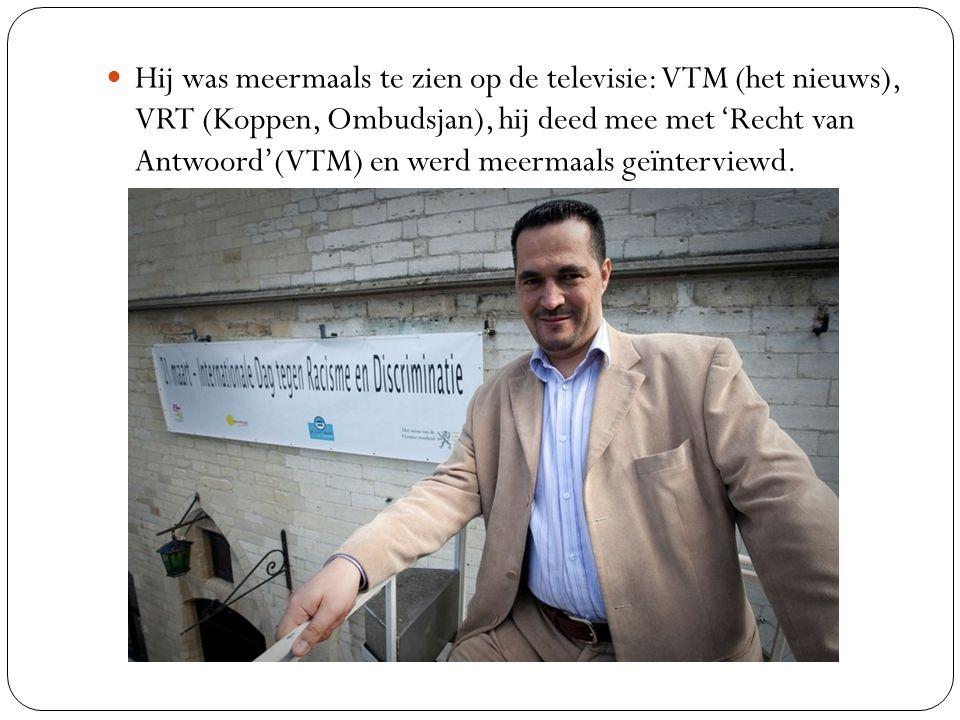 Hij was meermaals te zien op de televisie: VTM (het nieuws), VRT (Koppen, Ombudsjan), hij deed mee met 'Recht van Antwoord'(VTM) en werd meermaals geïnterviewd.