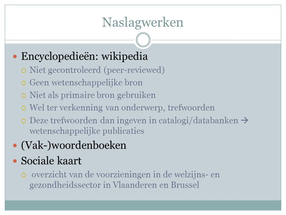 Naslagwerken Encyclopedieën: wikipedia (Vak-)woordenboeken