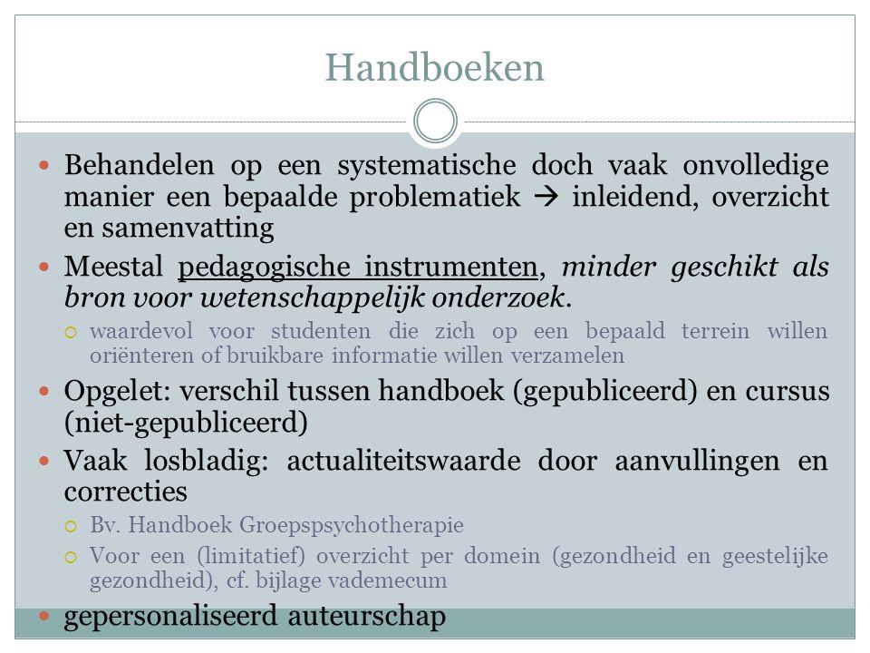 Handboeken Behandelen op een systematische doch vaak onvolledige manier een bepaalde problematiek  inleidend, overzicht en samenvatting.