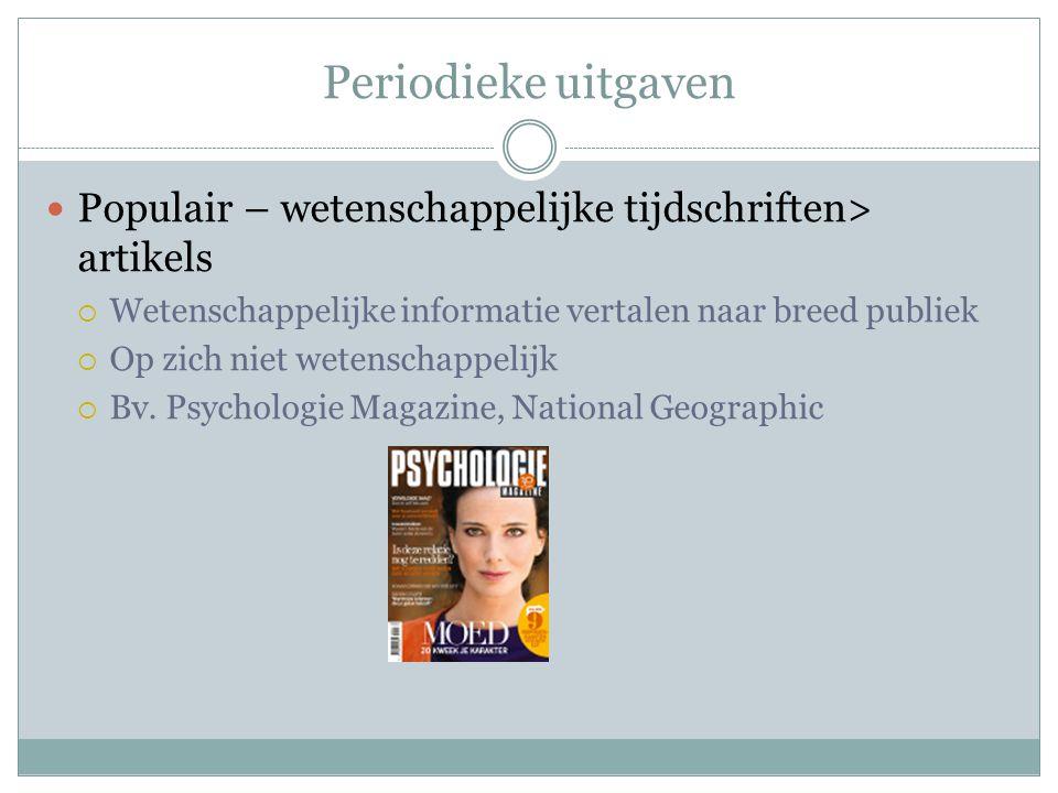 Periodieke uitgaven Populair – wetenschappelijke tijdschriften> artikels. Wetenschappelijke informatie vertalen naar breed publiek.