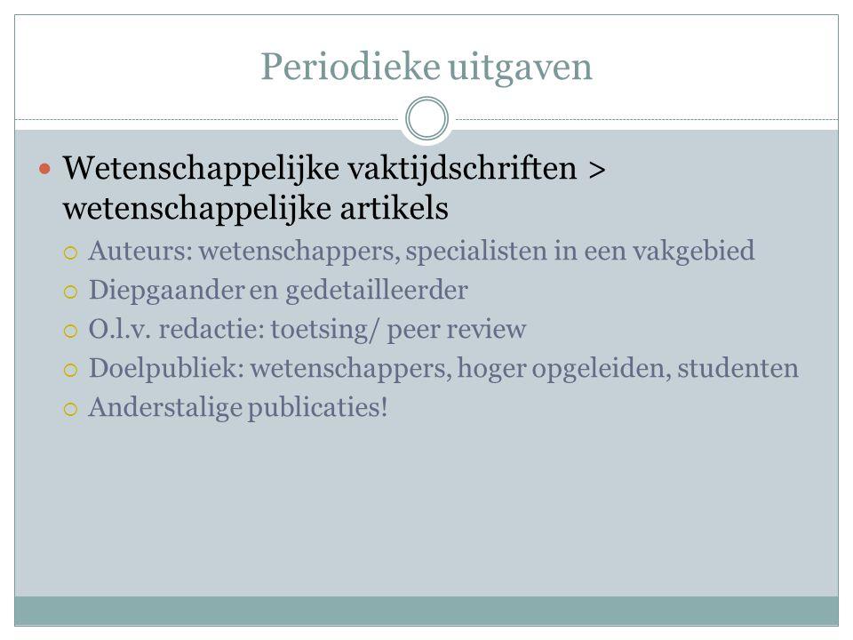 Periodieke uitgaven Wetenschappelijke vaktijdschriften > wetenschappelijke artikels. Auteurs: wetenschappers, specialisten in een vakgebied.