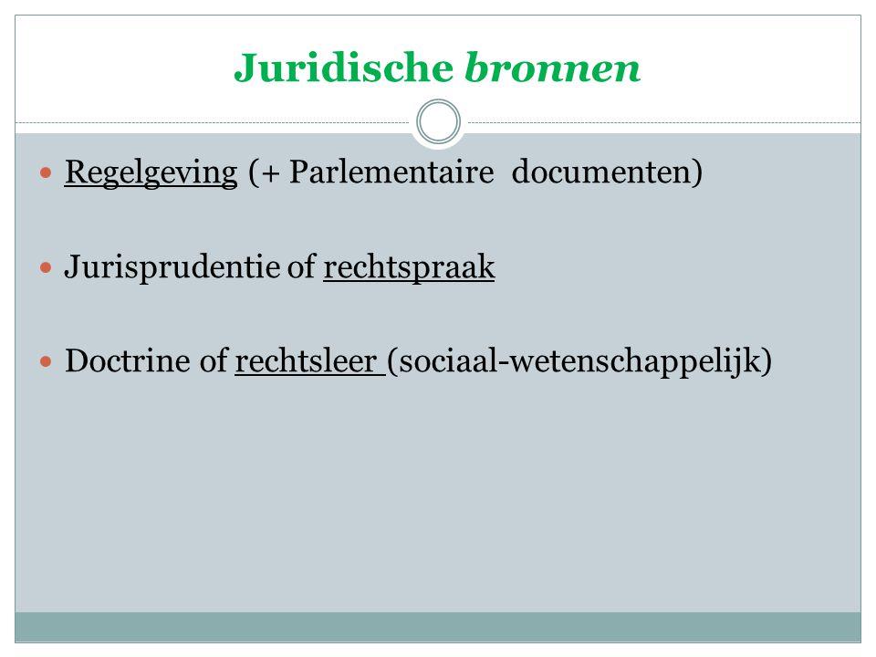 Juridische bronnen Regelgeving (+ Parlementaire documenten)