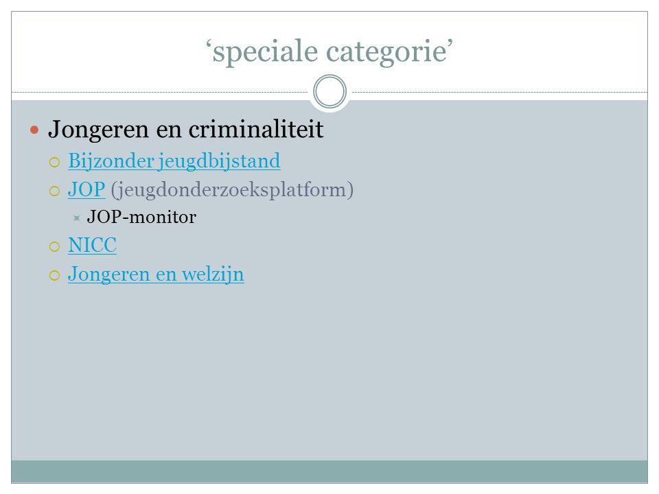 'speciale categorie' Jongeren en criminaliteit Bijzonder jeugdbijstand