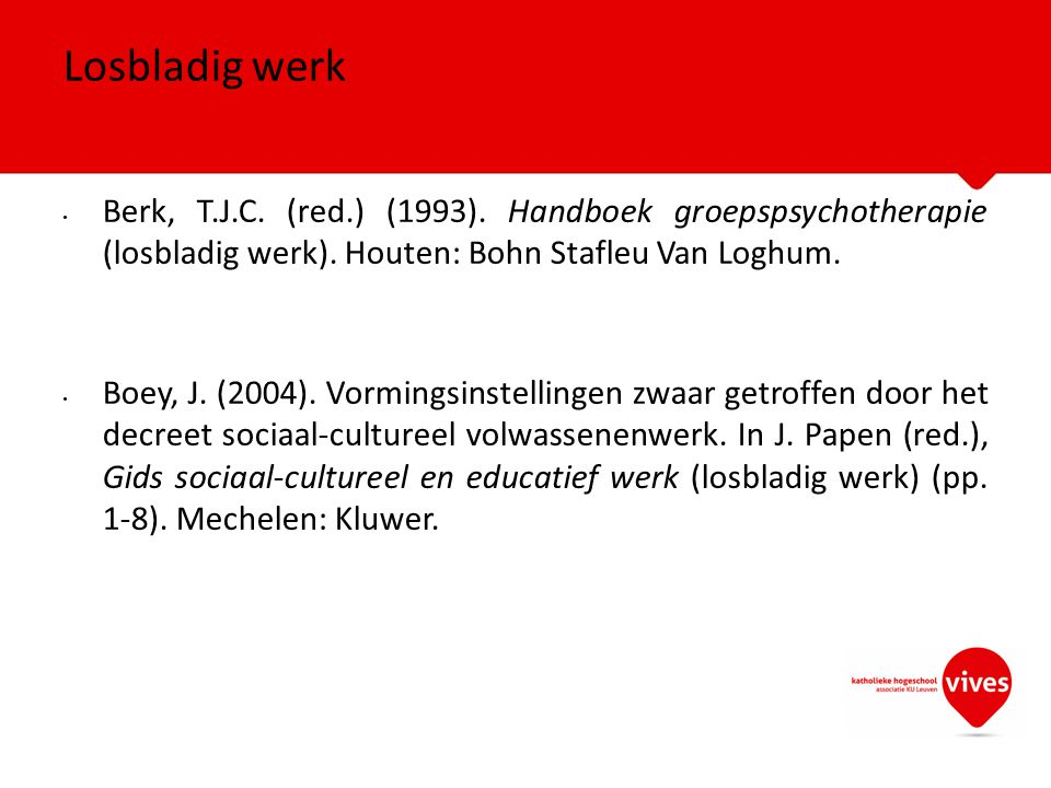 Losbladig werk Berk, T.J.C. (red.) (1993). Handboek groepspsychotherapie (losbladig werk). Houten: Bohn Stafleu Van Loghum.