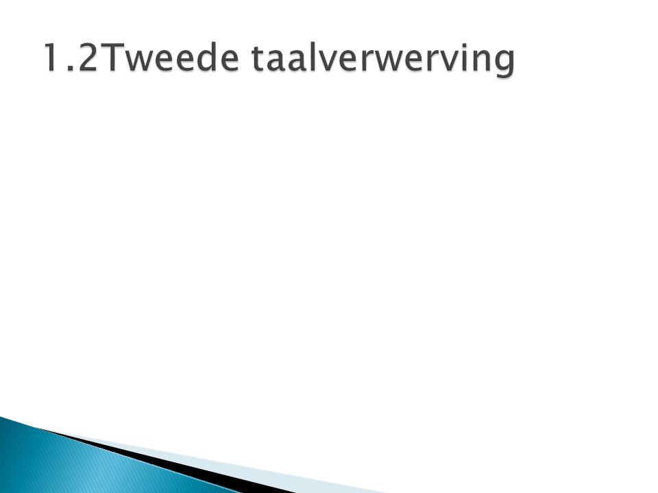 1.2Tweede taalverwerving