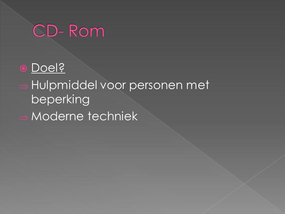 CD- Rom Doel Hulpmiddel voor personen met beperking Moderne techniek