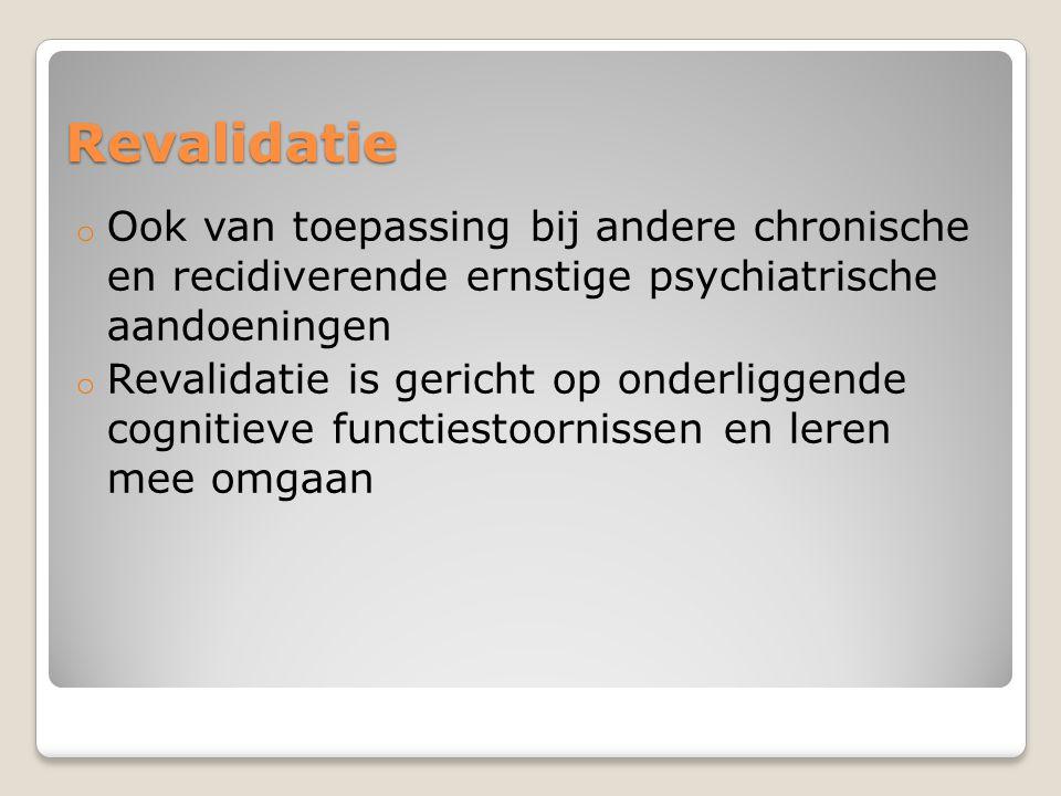 Revalidatie Ook van toepassing bij andere chronische en recidiverende ernstige psychiatrische aandoeningen.