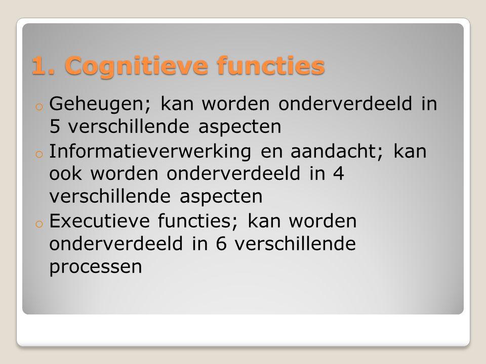 1. Cognitieve functies Geheugen; kan worden onderverdeeld in 5 verschillende aspecten.
