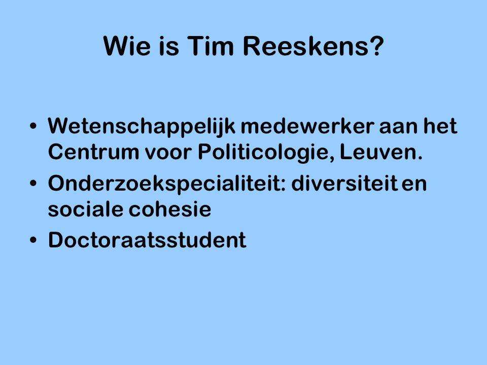Wie is Tim Reeskens Wetenschappelijk medewerker aan het Centrum voor Politicologie, Leuven. Onderzoekspecialiteit: diversiteit en sociale cohesie.