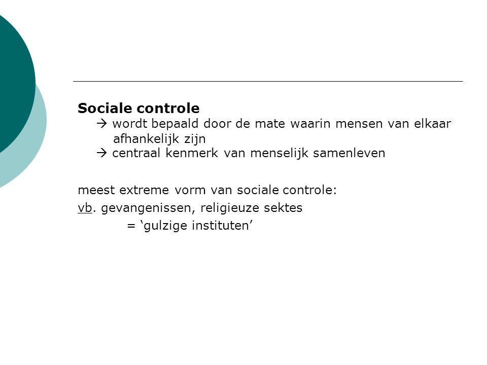 Sociale controle  wordt bepaald door de mate waarin mensen van elkaar afhankelijk zijn  centraal kenmerk van menselijk samenleven